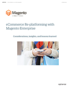 eCommerce Re-platforming with Magento Enterprise:  Considerations, Insights, and Lessons Learned