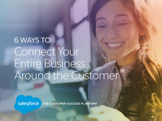 6 Ways to Connect Your Entire Business Around the Customer