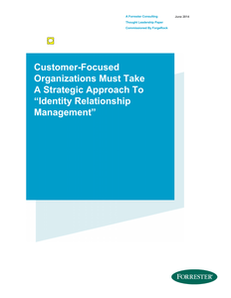 """Customer-Focused Organizations Must Take A Strategic Approach To """"Identity Relationship Management"""""""