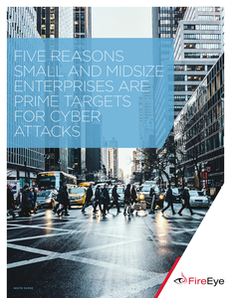 Five Reasons Small and Midsize Enterprises Are Prime Targets for Cyber Attacks
