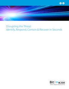 Disrupting the Threat: Identify, Respond, Contain & Recover in Seconds