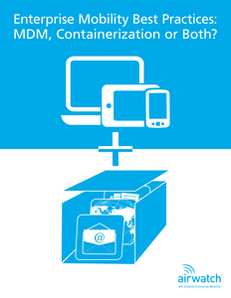 Enterprise Mobility Best Practices: MDM, Containerization, or Both?