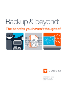 Backup & Beyond: The Benefits you Haven't Thought Of
