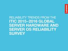 Reliability Trends from the ITIC 2015-2016 Global Server Hardware and Server OS Reliability Survey