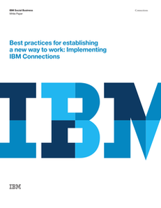 Best Practices for Establishing a New Way to Work: Implementing IBM Connections