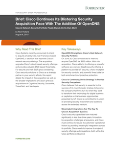 See what Forrester is saying about Cisco's acquisition of OpenDNS