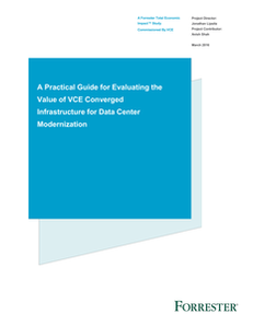 A Guide for Evaluating the Value of VCE Converged Infrastructure for Data Center Modernization