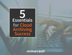 5 Essentials For Cloud Archiving Success