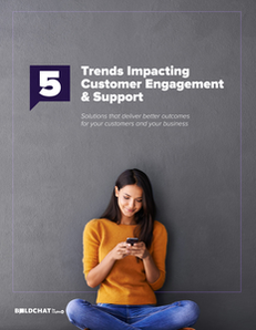 5 Trends Impacting Customer Engagement and Support