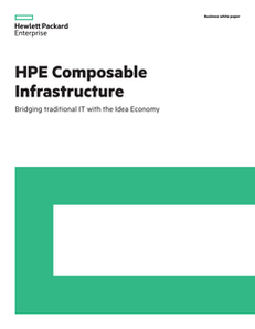 HPE Composable Infrastructure Bridging traditional IT with the Idea Economy