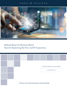 Making Skype for Business Better:Tips for Improving the User and IT Experience from Frost & Sullivan