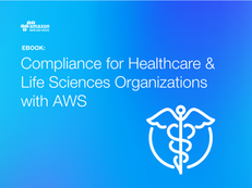 Compliance for Healthcare & Life Sciences Organizations with AWS