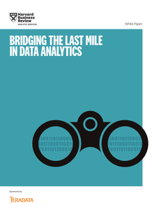 Bridging the Last Mile in Data Analytics: A Harvard Business Review Analytic Services Report