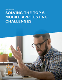Solving the Top 6 Mobile App Testing Challenges
