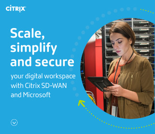 Scale, Simplify and Secure your Digital Workspace with Citrix SD-WAN and Microsoft