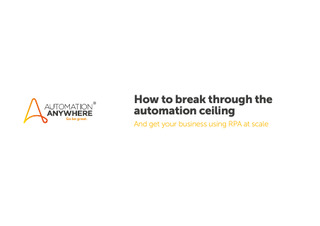 How to Break through the Automation Ceiling. And Get your Business using RPA at Scale