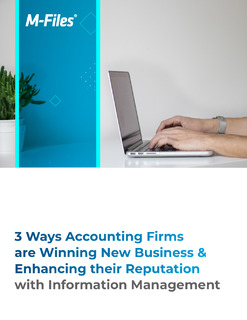 3 Ways Accounting Firms are Winning Business & Enhancing Reputation with Information Management