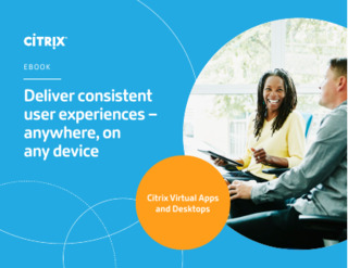 Deliver Consistent User Experiences – Anywhere, on Any Device