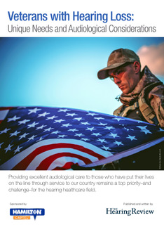 Veterans with Hearing Loss: Unique Needs and Audiological Considerations