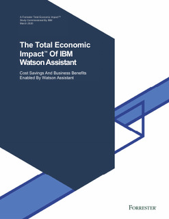 Forrester TEI study finds Watson Assistant customers saw $24 million in benefits over three years