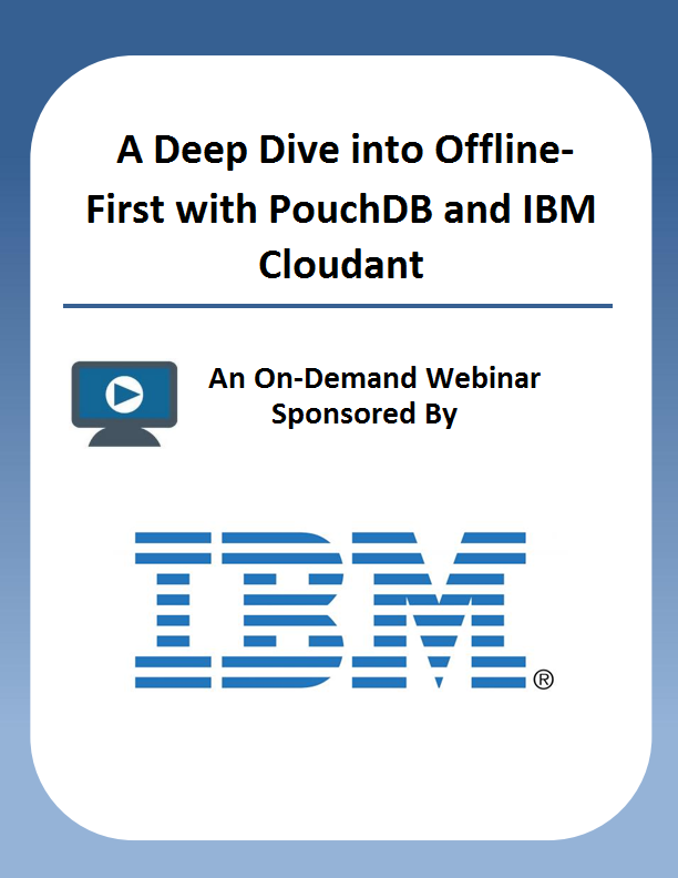 A Deep Dive into Offline-First with PouchDB and IBM Cloudant