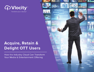 Acquire, Retain & Delight OTT Users: How the Industry Cloud Can Transform Your Media & Entertainment Offering