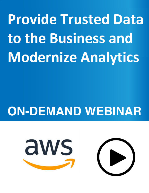 Provide Trusted Data to the Business and Modernize Analytics