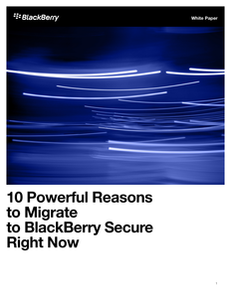 10 Powerful Reasons to Migrate to BlackBerry Secure Right Now