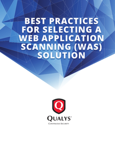 Best Practices for Selecting a Web Application Scanning (WAS) Solution