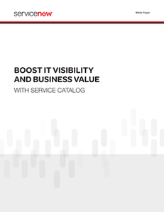 Boost IT Visibility & Value with Service Catalog