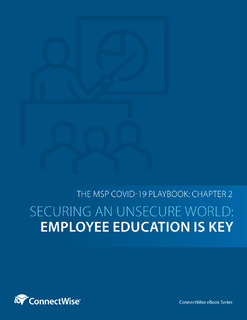 The MSP COVID-19 Playbook: Chapter 2 – Securing an Unsecure World: Employee Education Is Key