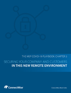 The MSP COVID-19 Playbook: Chapter 3 – Securing Your Company and Customers in This New Remote Environment