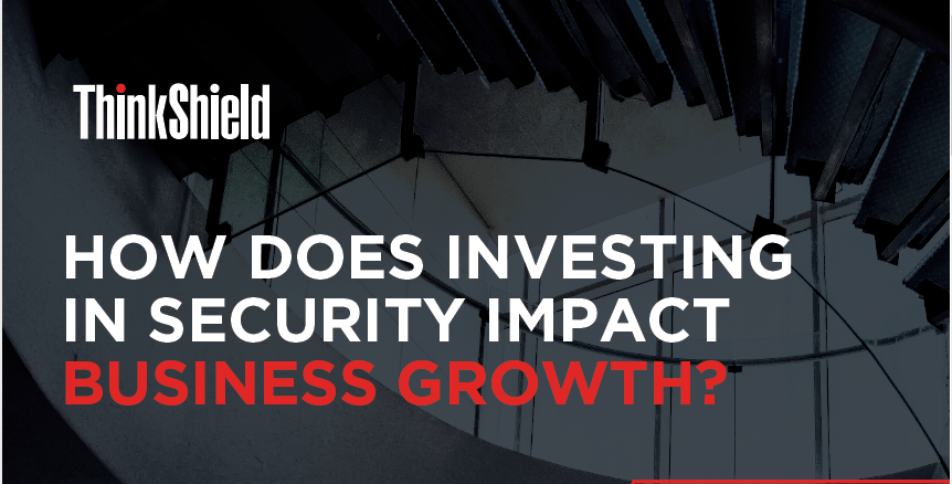 HOW DOES INVESTING IN SECURITY IMPACT BUSINESS GROWTH?