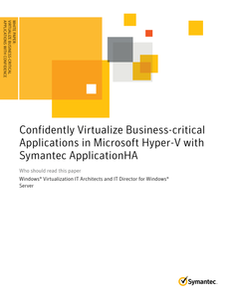 Confidently Virtualize Business-critical Applications in Microsoft Hyper-V with Symantec ApplicationHA