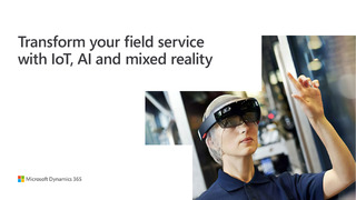 Transform Your Field Service with IoT, AI and Mixed Reality