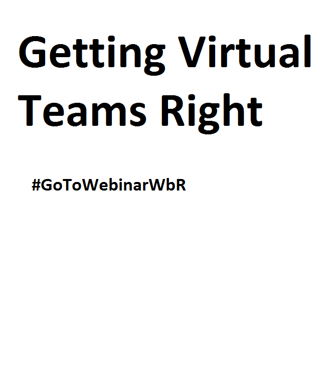 Getting Virtual Teams Right