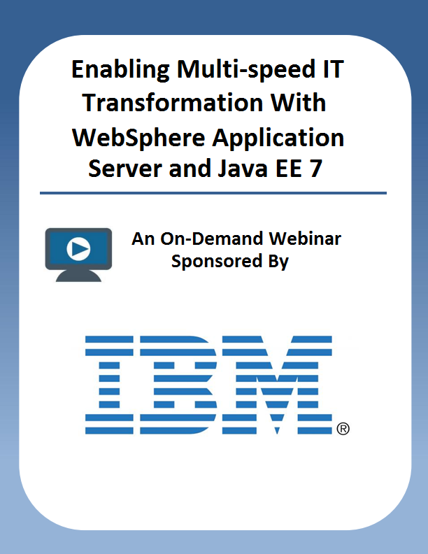 Enabling Multi-speed IT Transformation With WebSphere Application Server and Java EE 7