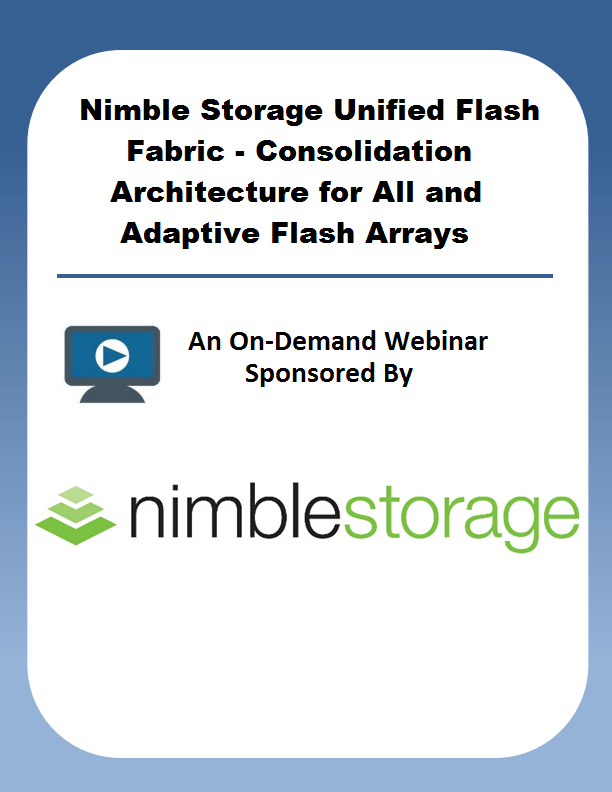 Nimble Storage Unified Flash Fabric – Consolidation Architecture for All and Adaptive Flash Arrays