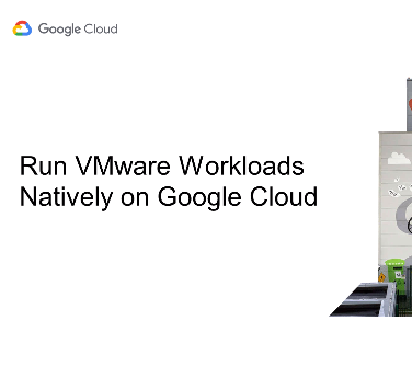 Run Your VMware Workloads Natively on Google Cloud