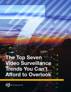 The Top Seven Video Surveillance Trends You Can't Afford to Overlook