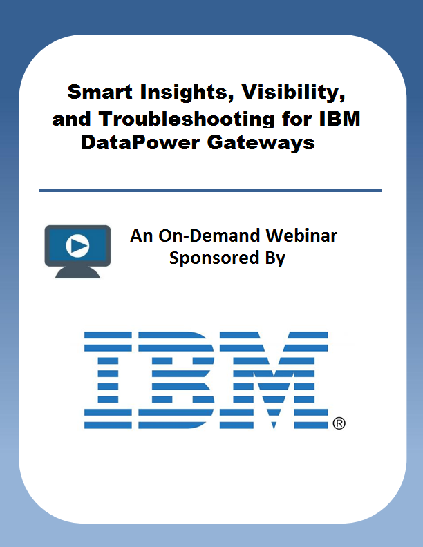 Smart Insights, Visibility, and Troubleshooting for IBM DataPower Gateways