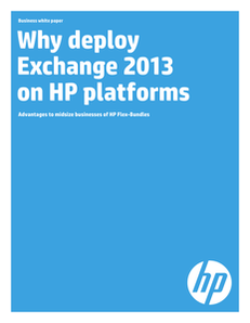 Why Deploy Exchange 2013 on HP Platforms