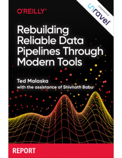 O'Reilly Report: Rebuilding Reliable Data Pipelines Through Modern Tools
