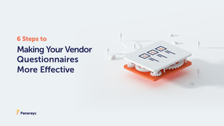 6 Steps to Making Your Vendor Questionnaires More Effective