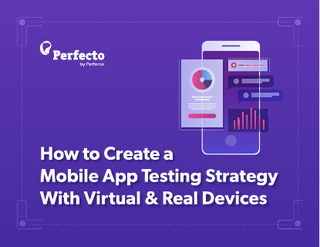 How to Create a Mobile App Testing Strategy With Virtual & Real Devices