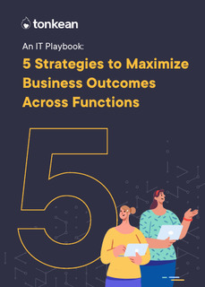 5 Strategies for How IT Can Maximize Business Outcomes Across Functions
