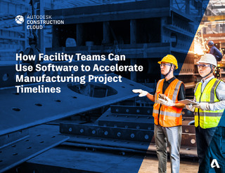 How Facility Teams Can Use Software to Accelerate Manufacturing Project Timelines
