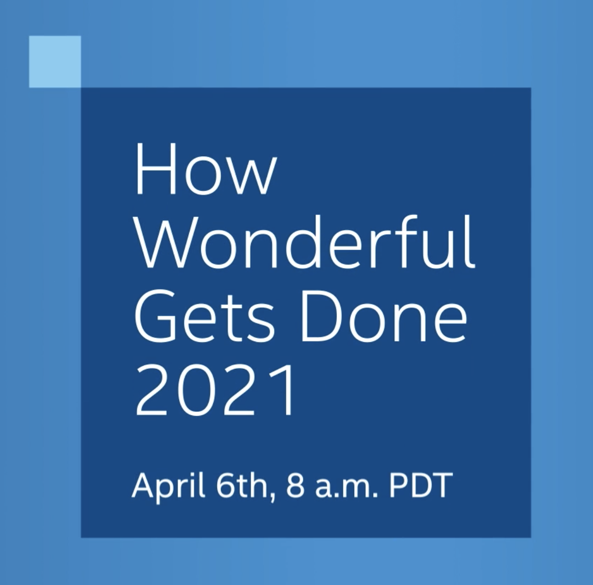 How Wonderful Gets Done 2021, April 6th, 8 a.m. PDT