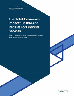 The Total Economic Impact of Using Both IBM and Red Hat Solutions in Financial Services Industry