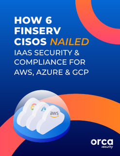 How 6 Financial Services CISOs Nailed IAAS Security & Compliance For AWS, Azure & GCP